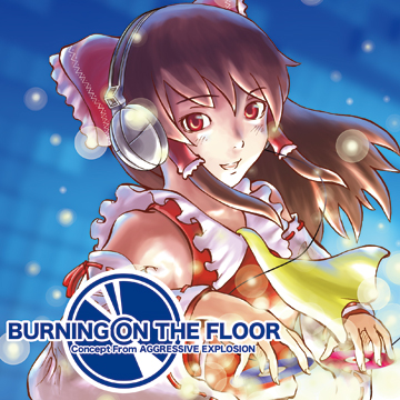 東方アレンジCD BURNING ON THE FLOOR - Concept From AGGRESSIVE EXPLOSION